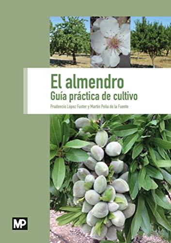 El almendro. Guía práctica de cultivo por PRUDENCIO LÓPEZ FUSTER