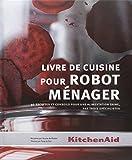 KitchenAid. Livre de cuisine pour Robot Ménager,: 40 Recettes et conseils pour une alimentation saine, par trois spécialistes