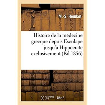 Histoire de la médecine grecque depuis Esculape jusqu'à Hippocrate exclusivement