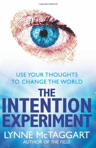 The Intention Experiment: Use Your Thoughts to Change the World