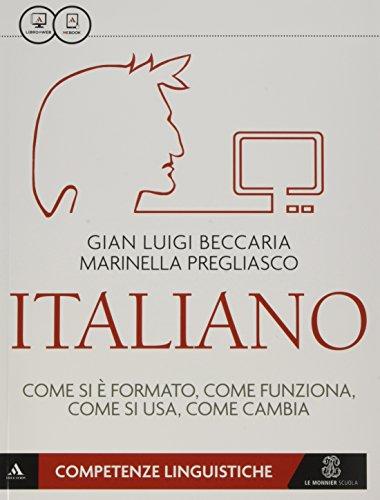 Italiano. Come si è formato, come funziona, come si usa, come cambia. Competenze linguistiche e testuali. Per le Scuole superiori. Con e-book. Con espansione online