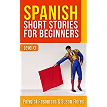 Spanish Short Stories for Beginners: Level 0 - With English Translation Inside AND Audio Download Available (Spanish for Beginners Book 1) (English Edition)