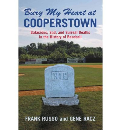 Bury My Heart at Cooperstown: Salacious, Sad, and Surreal Deaths in the History of Baseball (Paperback) - Common
