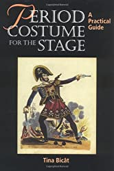 Period Costume for the Stage: A Practical Guide (Practical Guides (Crowood Press))