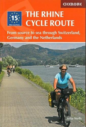 The Rhine Cycle Route: From source to sea through Switzerland, Germany and the Netherlands (Cycling and Cycle Touring) par Mike Wells