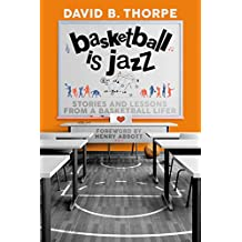 Basketball is Jazz: Stories and Lessons From a Basketball Lifer (English Edition)
