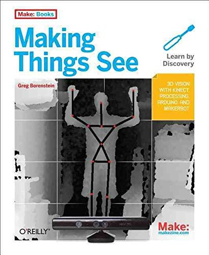 [(Making Things See : 3D Vision with Kinect, Processing, and Arduino)] [By (author) Greg Borenstein] published on (February, 2012)