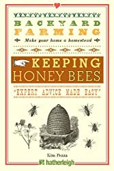 Backyard Farming: Keeping Honey Bees: From Hive Management to Honey Harvesting and More by Pezza, Kim (2013) Paperback