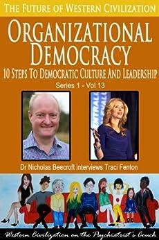 Organizational Democracy-10 Steps to Democratic Culture and Leadership (The Future of Western Civilization Series 1 Book 13) (English Edition) par [Beecroft, Nicholas]