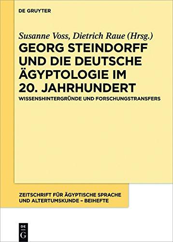 Georg Steindorff und die deutsche Ägyptologie im 20. Jahrhundert: Wissenshintergründe und Forschungstransfers (Zeitschrift für ägyptische Sprache und Altertumskunde - Beiheft 5)