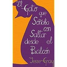 El gato que soñaba con saltar desde el balcón (Spanish Edition)