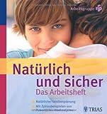 Natürlich und sicher Das Arbeitsheft: Natürliche Familienplanung - Mit Zyklusbeispielen von Pubertät bis Wechseljahre -