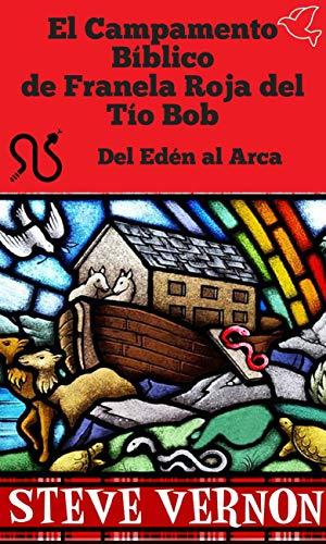 El Campamento Bíblico de Franela Roja del Tío Bob - Del Edén al Arca (COLECCIÓN DE CUENTOS BÍBLICOS nº 1) por Steve Vernon