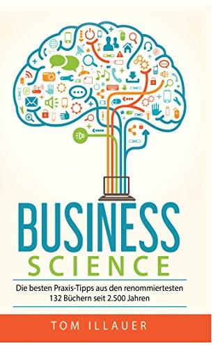 Business Science: Die besten Praxis-Tipps aus den renommiertesten 132 Büchern seit 2.500 Jahren