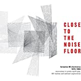 Close To The Noise Floor - Formative UK Electronica 1975 - 1984
