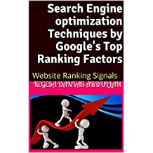 Search Engine optimization Techniques by Google's Top Ranking Factors: Website Ranking Signals (English Edition)