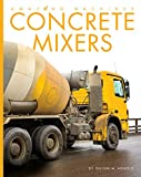 Concrete Mixers (Amazing Machines)