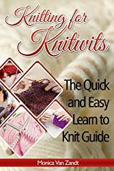 Knitting for Knitwits: The Quick and Easy Learn to Knit Guide (with six easy patterns) (Craft Instructables Book 1) (English Edition)