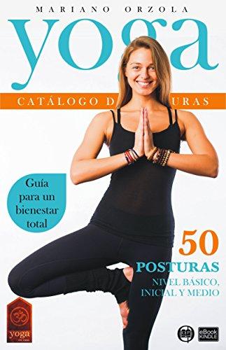 YOGA - CATÁLOGO DE POSTURAS 1: NIVEL BÁSICO, INICIAL Y MEDIO (Colección YOGA EN CASA nº 7)