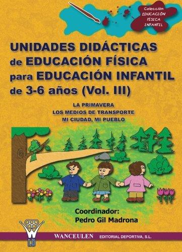Unidades Didácticas De Educación Física Infantil 3-6 Años Iii por Pedro Gil Madrona