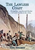 The Lawless Coast: Murder, Smuggling and Anarchy in the 1780s on the North Norfolk Coast