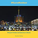#EuroMaidan: Rising for Freedom and Democracy in Ukraine