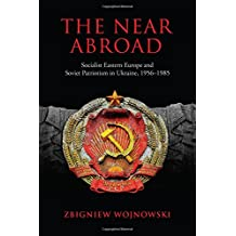 The Near Abroad: Socialist Eastern Europe and Soviet Patriotism in Ukraine, 1956-1985
