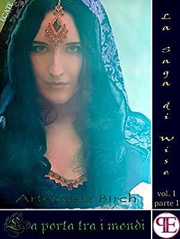 La Saga di Wise - La porta tra i mondi (I) (Ecate) di [Birch, Artemisia]