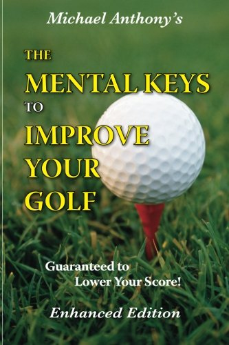 The Mental Keys To Improve Your Golf por Michael Anthony