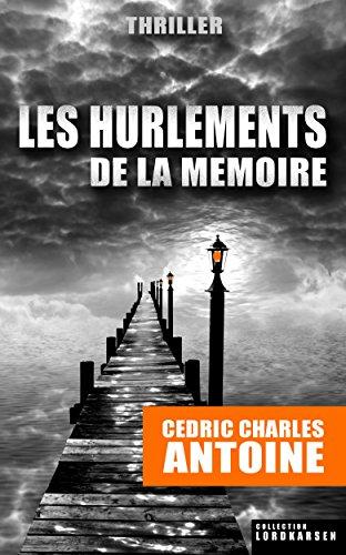 Les Hurlements de la Mémoire par Cédric Charles ANTOINE