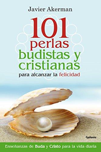 101 Perlas Budistas Y Cristianas Para Alcanzar La Felicidad (Vida Actual) por Javier Akerman Alonso-Rebollo