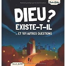 Dieu existe-t-il ? : Et 101 autres questions