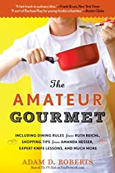 The Amateur Gourmet: How to Shop, Chop, and Table-Hop Like a Pro (Almost) by Adam D Roberts (2008-09-30)