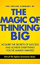 The Topline Summary of David J. Schwartz's The Magic of Thinking Big - Achieve the Secrets of Success and Achieve Everything You've Ever Wanted (Topline Summaries) (English Edition)