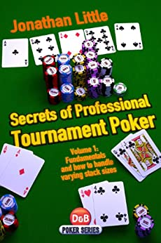 Secrets of Professional Tournament Poker, Volume 1: Fundamentals and how to handle varying stack sizes (English Edition) von [Little, Jonathan]