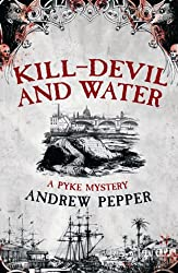 Kill-Devil And Water: From the author of The Last Days of Newgate (A Pyke Mystery series Book 3)