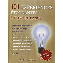 101 expériences étonnantes à faire chez soi