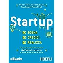Startup: Sogna, credici, realizza. Dall'idea al successo