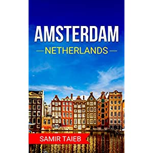 Amsterdam: The best Amsterdam Travel Guide The Best Travel Tips About Where to Go and What to See in Amsterdam…