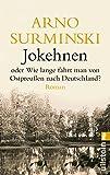 Jokehnen: oder Wie lange fährt man von Ostpreußen nach Deutschland? - Arno Surminski