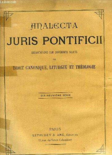 ANALECTA JURIS PONTIFICII, RECUEIL DE DISSERTATIONS SUR DIFFERENTS SUJETS DE DROIT CANONIQUE, LITURGIE, THEOLOGIE ET HISTOIRE, 19e SERIE