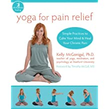 Yoga for Pain Relief: Simple Practices to Calm Your Mind and Heal Your Chronic Pain (The New Harbinger Whole-Body Healing Series) by Kelly McGonigal(2009-12-02)