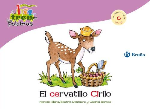 El cervatillo Cirilo: Un cuento con la C (ce, ci) (Castellano - A Partir De 3 Años - Libros Didácticos - El Tren De Las Palabras)