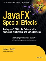 JavaFX Special Effects: Taking Java RIA to the Extreme with Animation, Multimedia, and Game Elements (Beginning) (Expert's Voice in Java Technology)