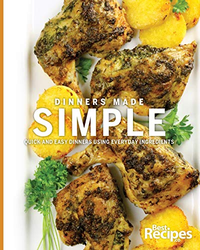 Dinners Made Simple: Quick and Easy Dinners Using Everyday Ingredients (English Edition)