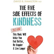 The Five Side Effects of Kindness: This Book Will Make You Feel Better, Be Happier & Live Longer