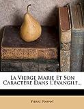 Telecharger Livres La Vierge Marie Et Son Caractere Dans L Evangile (PDF,EPUB,MOBI) gratuits en Francaise