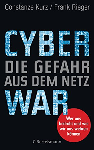 Cyberwar - Die Gefahr aus dem Netz: Wer uns bedroht und wie wir uns wehren können