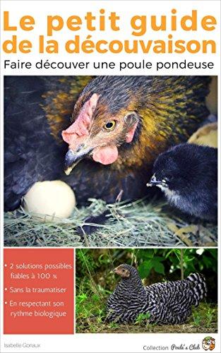 Le petit guide de la dcouvaison: Faire dcouver une poule pondeuse