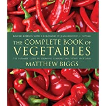The Complete Book of Vegetables: The Ultimate Guide to Growing, Cooking and Eating Vegetables by Matthew Biggs (2010-01-21)